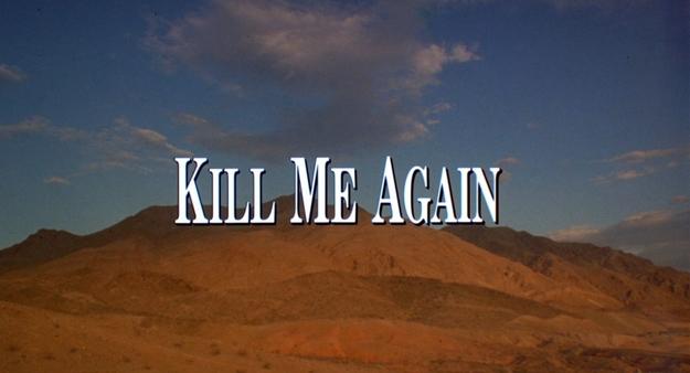 Kill Me Again - générique